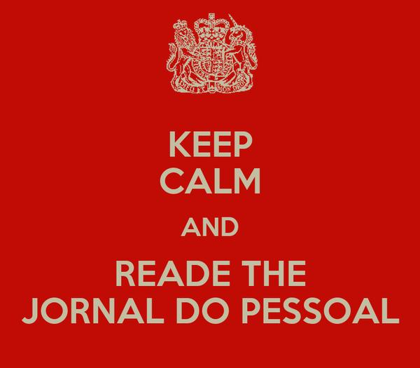 KEEP CALM AND READE THE JORNAL DO PESSOAL