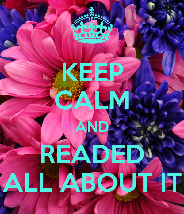 KEEP CALM AND READED ALL ABOUT IT