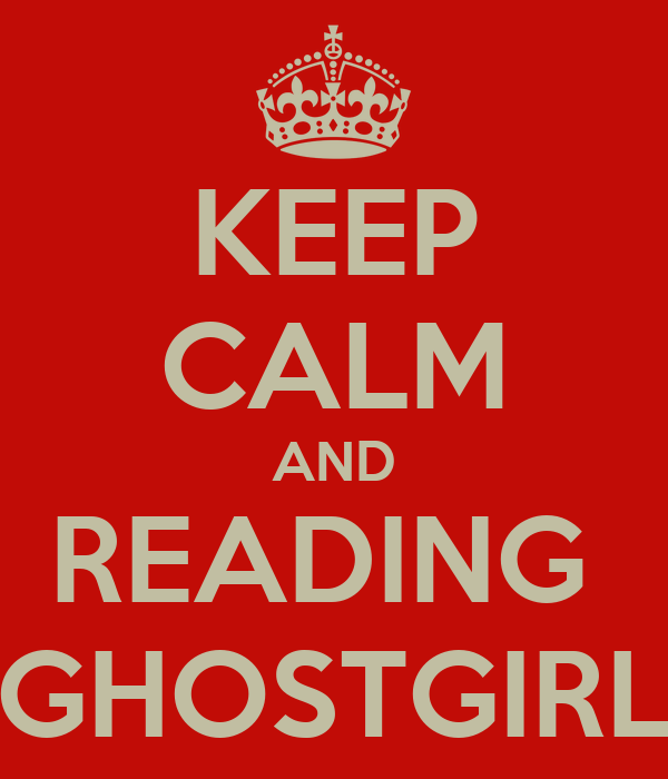 KEEP CALM AND READING  GHOSTGIRL