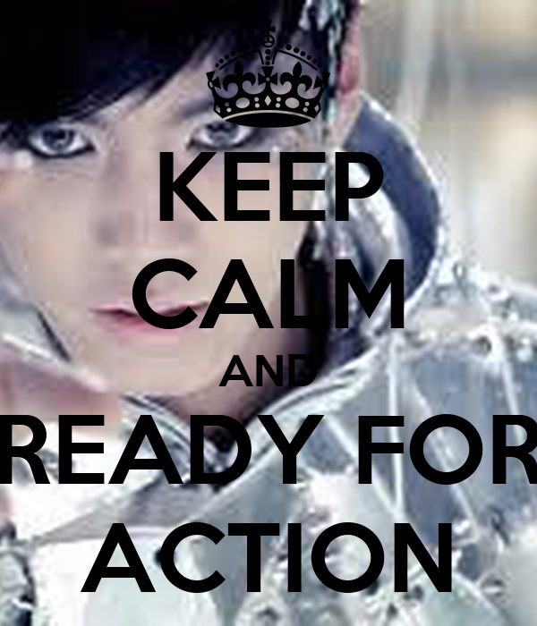 KEEP CALM AND READY FOR ACTION