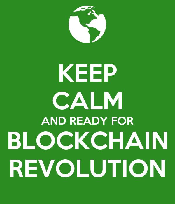 KEEP CALM AND READY FOR BLOCKCHAIN REVOLUTION
