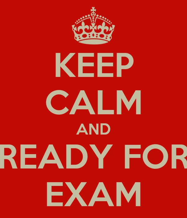 KEEP CALM AND READY FOR EXAM