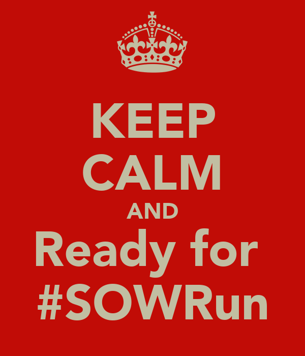 KEEP CALM AND Ready for  #SOWRun