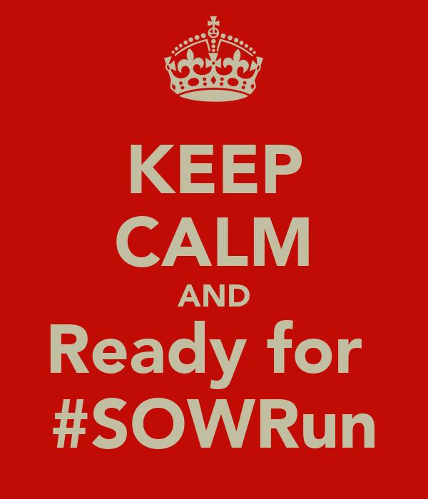 KEEP CALM AND Ready for  #SOWRun