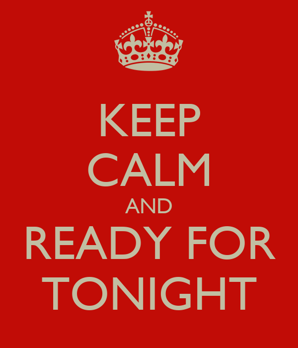 KEEP CALM AND READY FOR TONIGHT