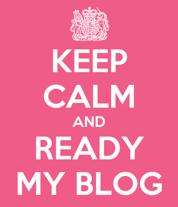KEEP CALM AND READY MY BLOG