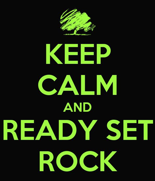 KEEP CALM AND READY SET ROCK