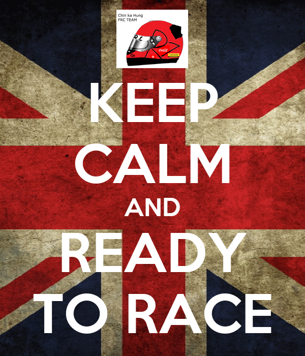 KEEP CALM AND READY TO RACE