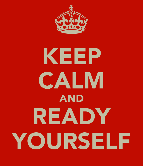 KEEP CALM AND READY YOURSELF