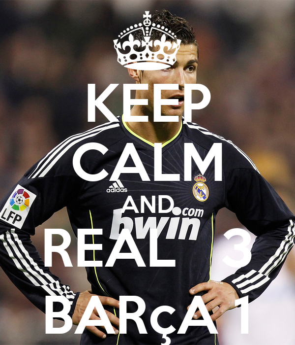 KEEP CALM AND REAL   3 BARçA 1