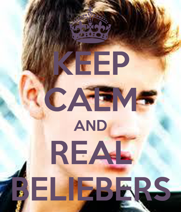 KEEP CALM AND REAL BELIEBERS