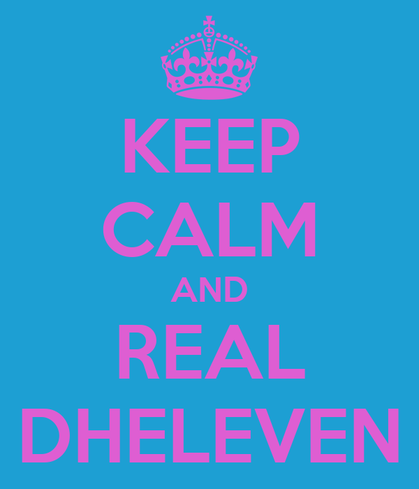KEEP CALM AND REAL DHELEVEN