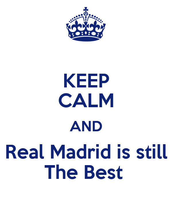 KEEP CALM AND Real Madrid is still The Best