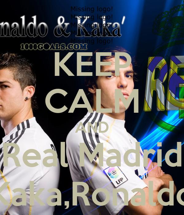 KEEP CALM AND Real Madrid Kaka,Ronaldo