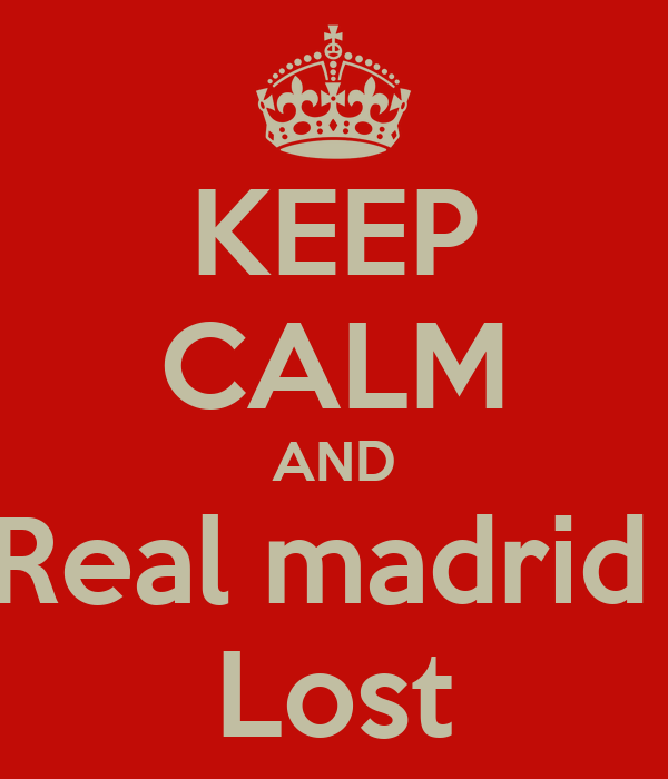KEEP CALM AND Real madrid  Lost