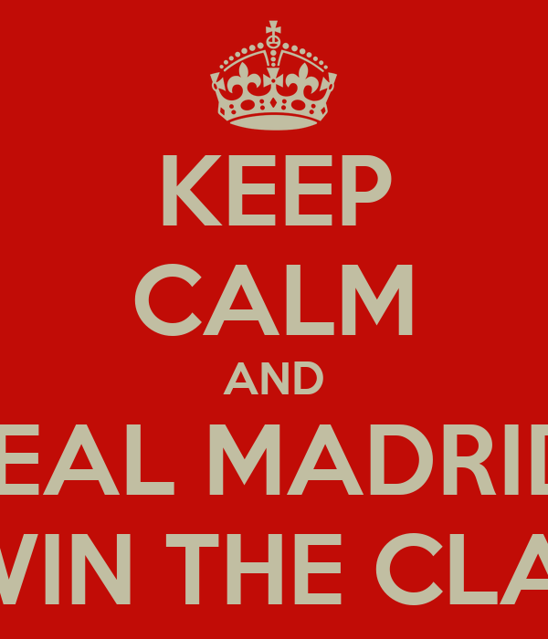 KEEP CALM AND REAL MADRID  WILL WIN THE CLASSICO