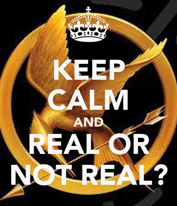 KEEP CALM AND REAL OR NOT REAL?