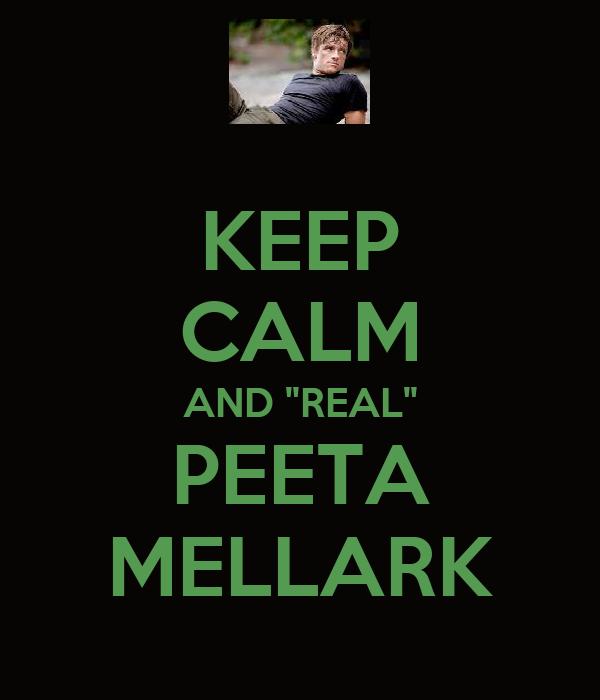 """KEEP CALM AND """"REAL"""" PEETA MELLARK"""