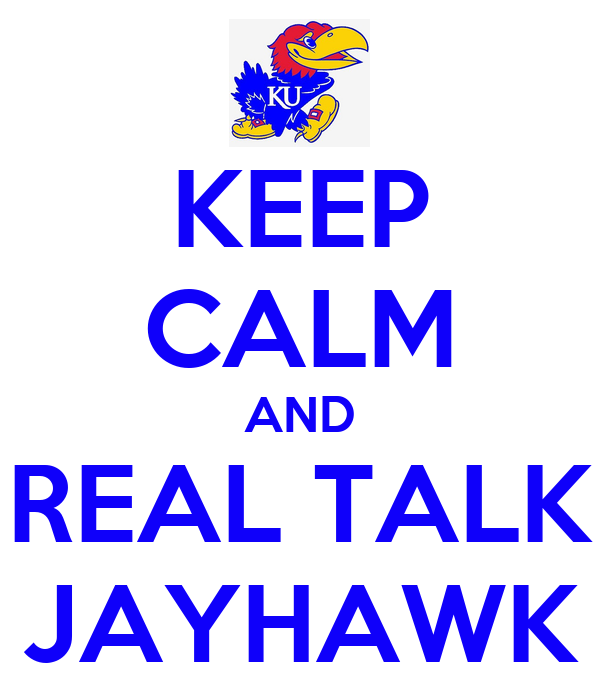 KEEP CALM AND REAL TALK JAYHAWK