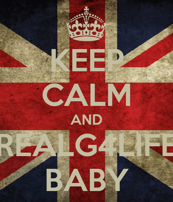 KEEP CALM AND REALG4LIFE BABY
