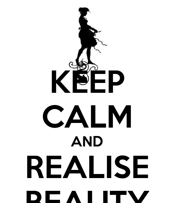 KEEP CALM AND REALISE BEAUTY