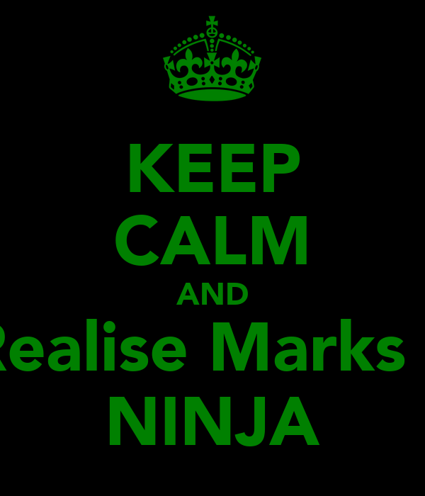KEEP CALM AND Realise Marks a NINJA