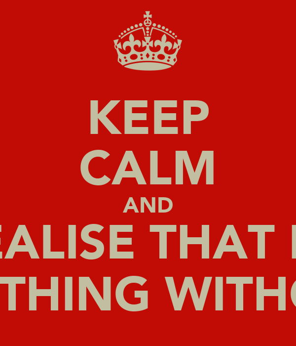 KEEP CALM AND REALISE THAT IJL IS NOTHING WITHOUT L