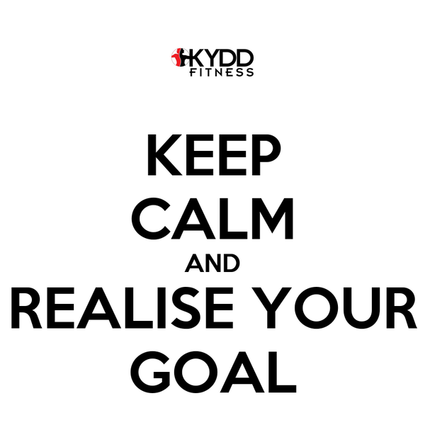 KEEP CALM AND REALISE YOUR GOAL