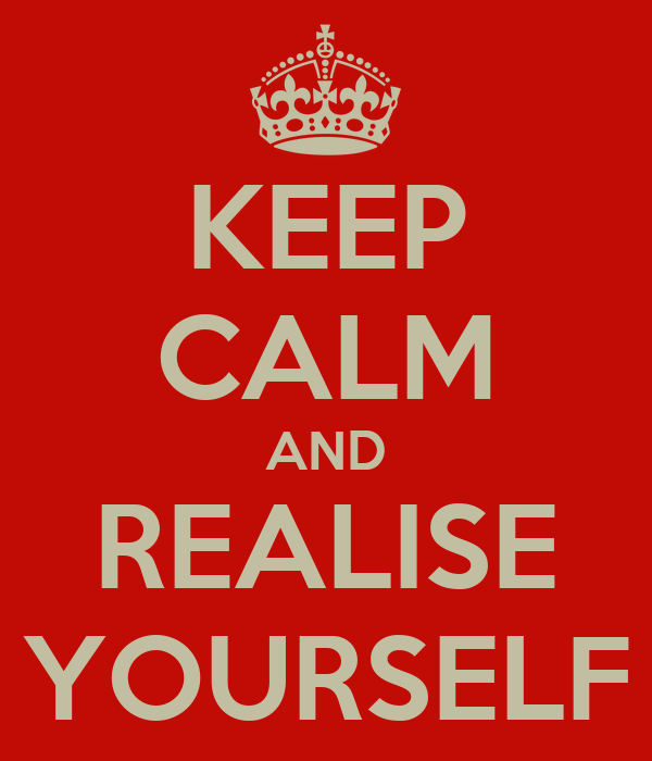 KEEP CALM AND REALISE YOURSELF