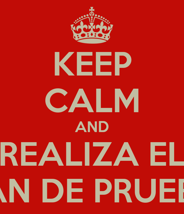 KEEP CALM AND REALIZA EL PLAN DE PRUEBAS