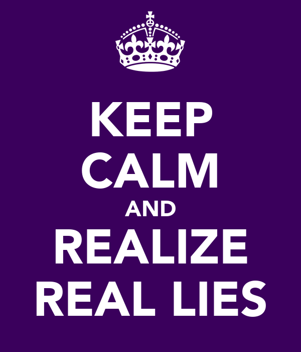 KEEP CALM AND REALIZE REAL LIES