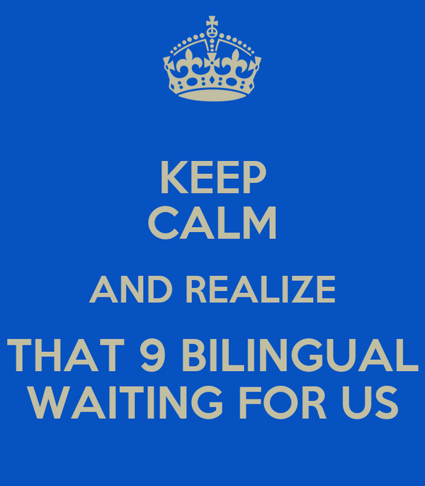 KEEP CALM AND REALIZE THAT 9 BILINGUAL WAITING FOR US