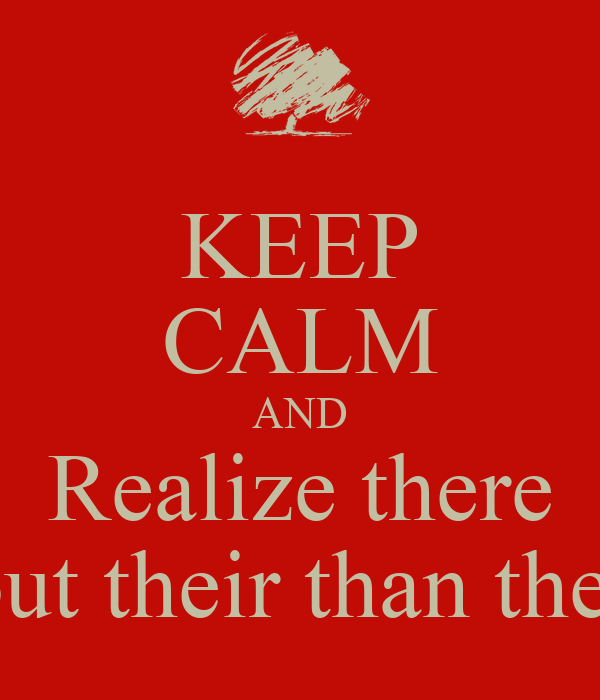 KEEP CALM AND Realize there Are more books out their than the one your reading