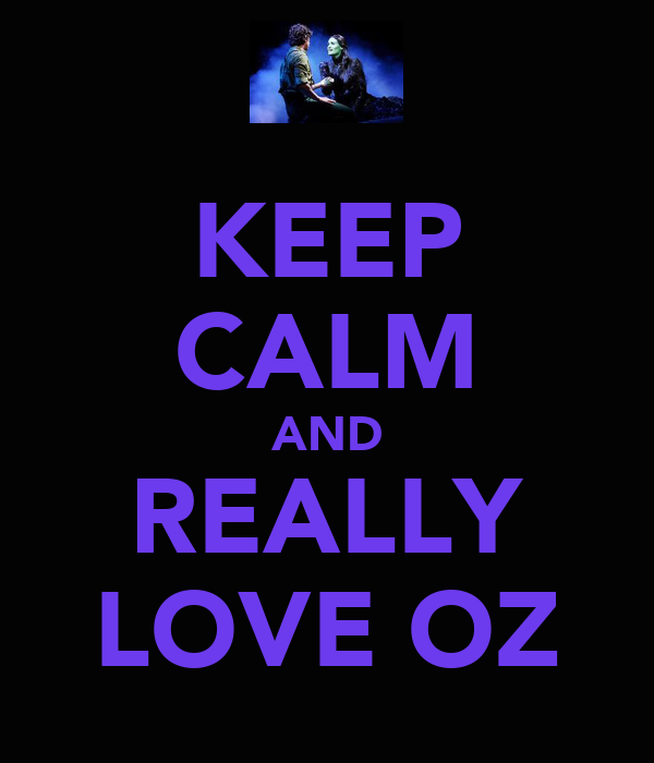 KEEP CALM AND REALLY LOVE OZ