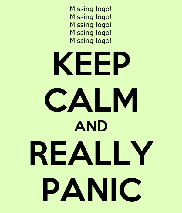 KEEP CALM AND REALLY PANIC