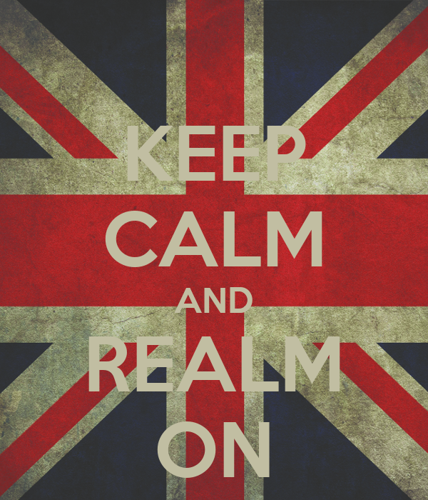 KEEP CALM AND REALM ON