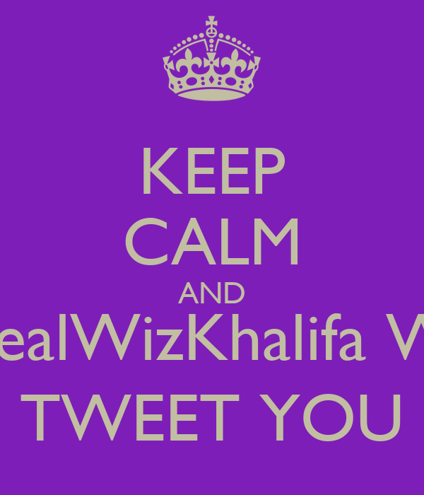 KEEP CALM AND @RealWizKhalifa WILL TWEET YOU
