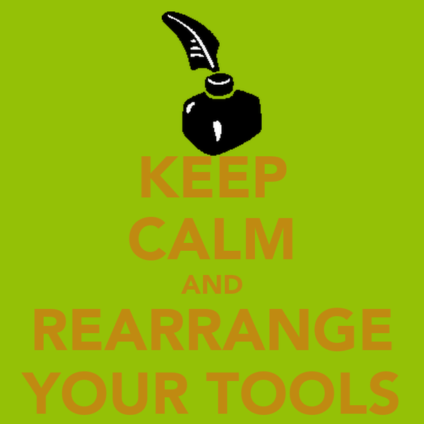 KEEP CALM AND REARRANGE YOUR TOOLS