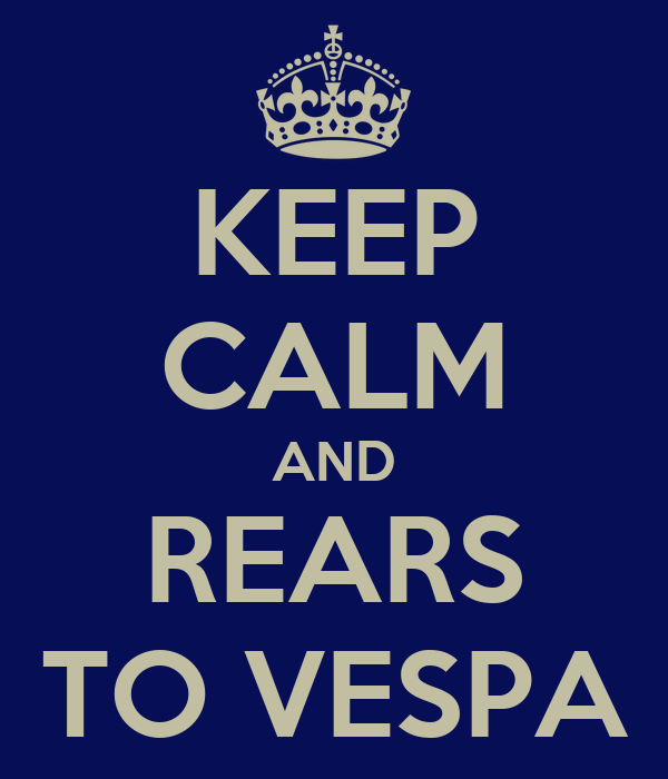 KEEP CALM AND REARS TO VESPA