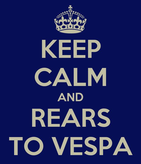 KEEP CALM AND REARS TO VESPA