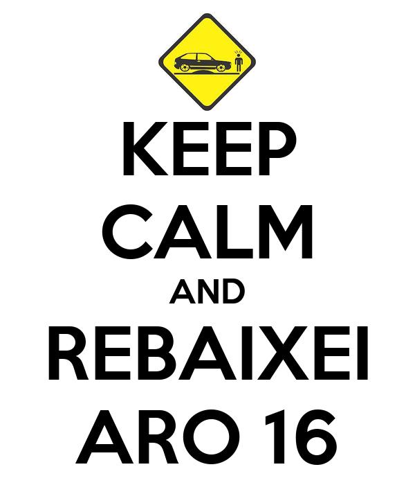 KEEP CALM AND REBAIXEI ARO 16