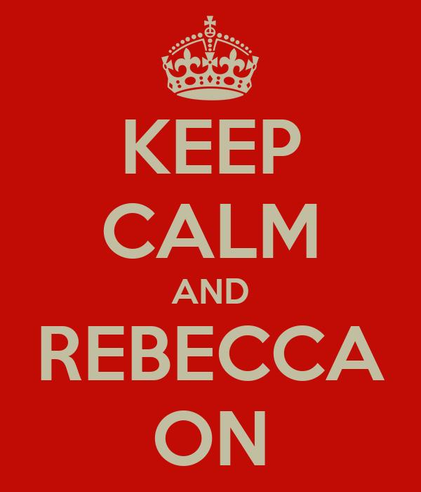KEEP CALM AND REBECCA ON