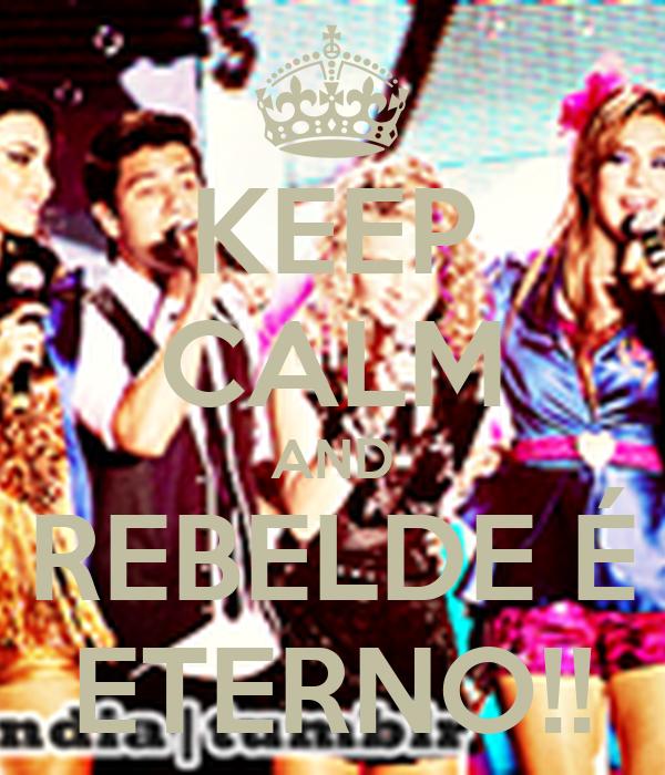 KEEP CALM AND REBELDE É ETERNO!!