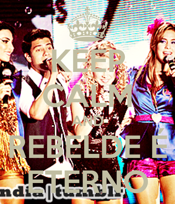 KEEP CALM AND REBELDE É ETERNO