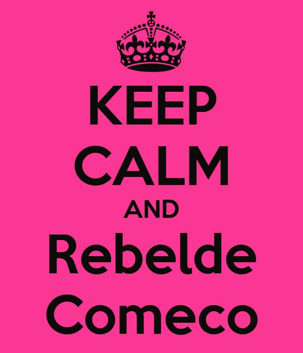 KEEP CALM AND Rebelde Comeco