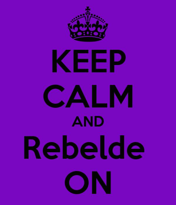 KEEP CALM AND Rebelde  ON