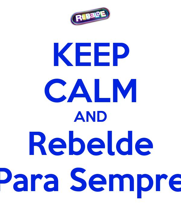 KEEP CALM AND Rebelde Para Sempre