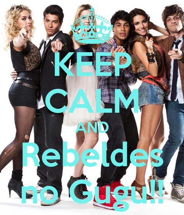KEEP CALM AND Rebeldes no Gugu!!