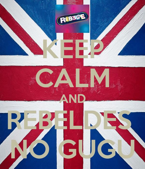 KEEP CALM AND REBELDES  NO GUGU