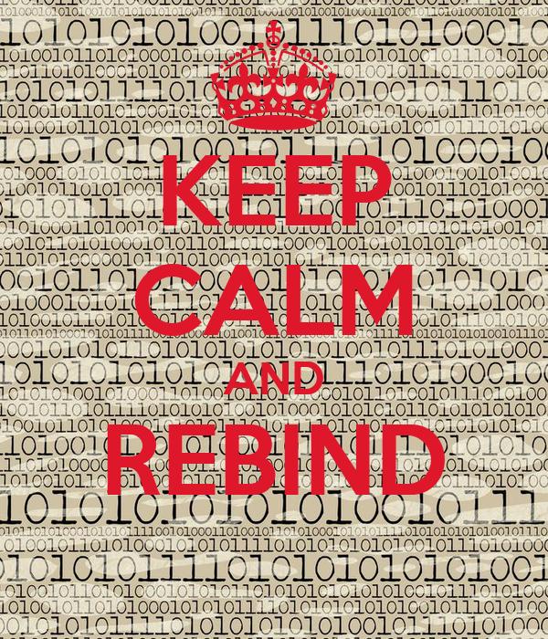 KEEP CALM AND REBIND